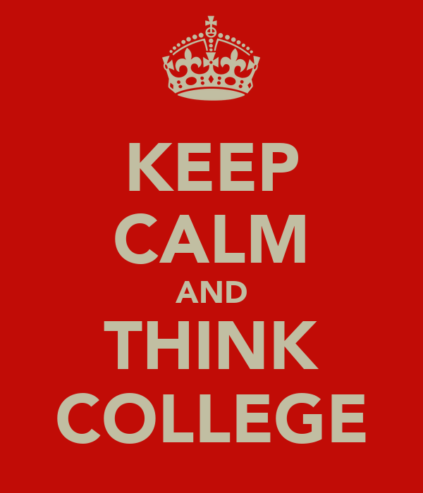 KEEP CALM AND THINK COLLEGE