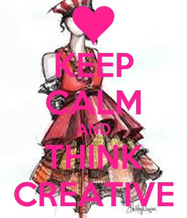 KEEP CALM AND THINK CREATIVE
