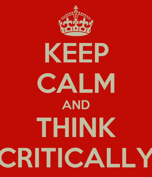 KEEP CALM AND THINK CRITICALLY