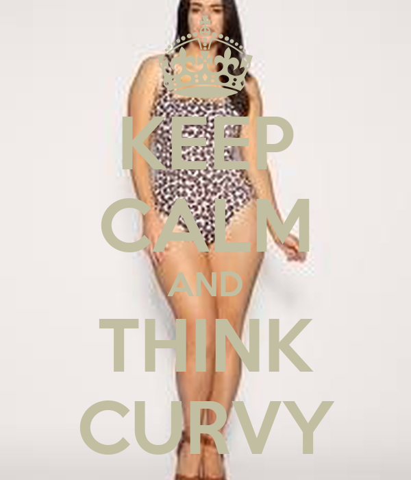 KEEP CALM AND THINK CURVY