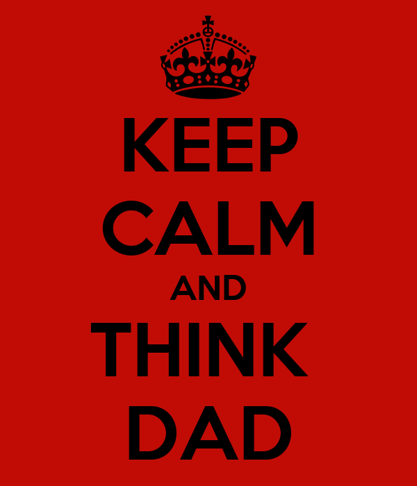 KEEP CALM AND THINK  DAD