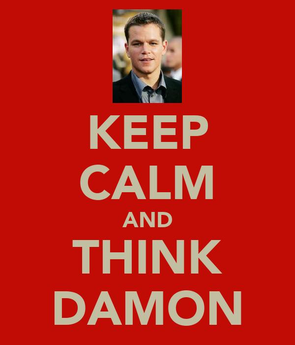 KEEP CALM AND THINK DAMON