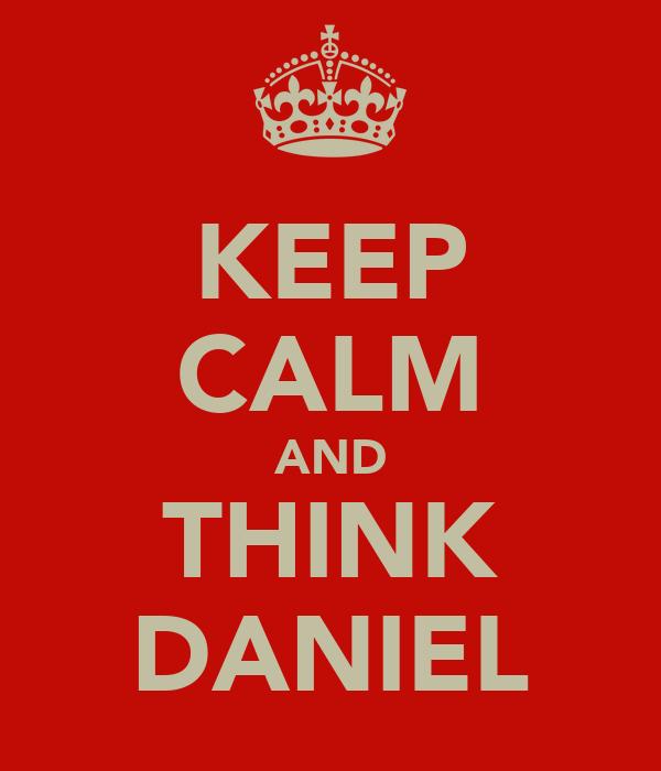 KEEP CALM AND THINK DANIEL