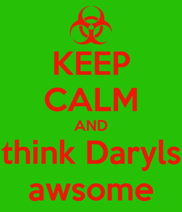 KEEP CALM AND think Daryls awsome