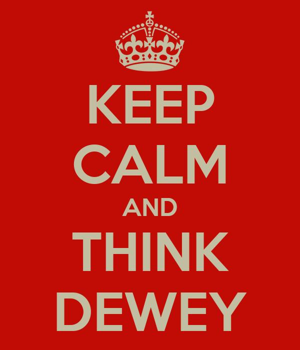 KEEP CALM AND THINK DEWEY