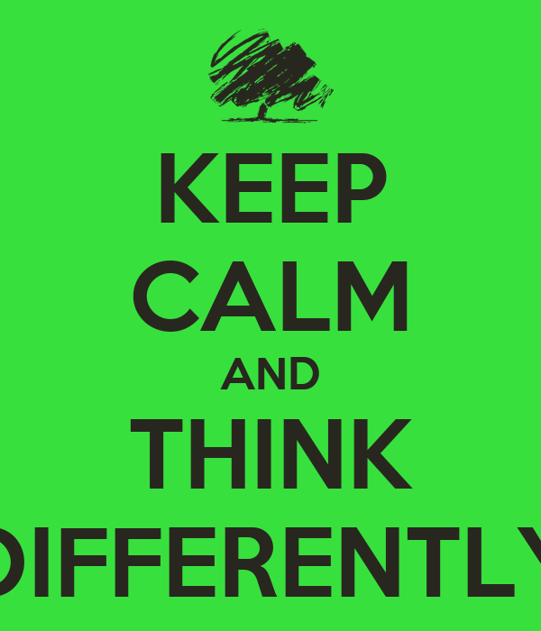 KEEP CALM AND THINK DIFFERENTLY
