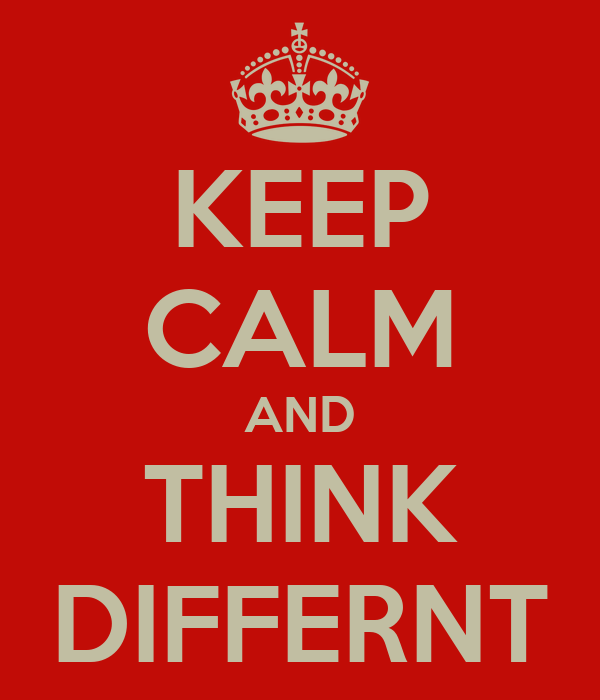 KEEP CALM AND THINK DIFFERNT
