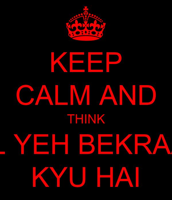 KEEP CALM AND THINK DIL YEH BEKRAAR KYU HAI