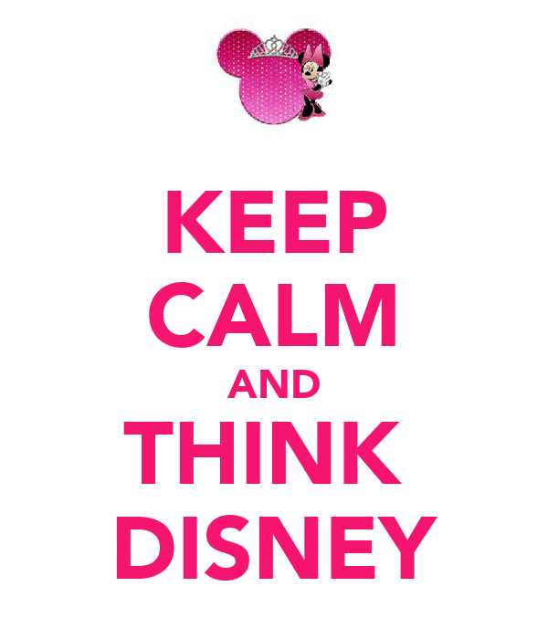 KEEP CALM AND THINK  DISNEY