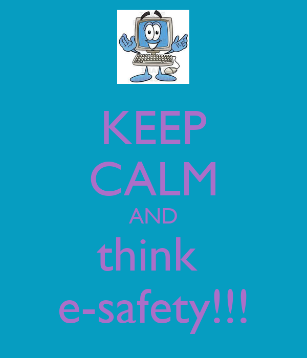 KEEP CALM AND think  e-safety!!!