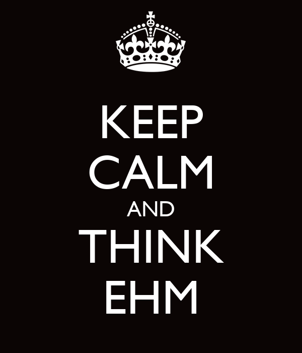 KEEP CALM AND THINK EHM
