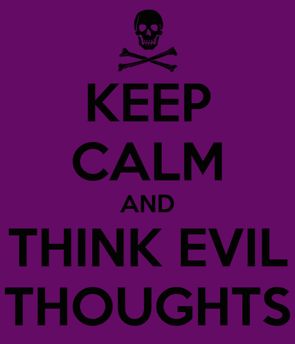 KEEP CALM AND THINK EVIL THOUGHTS