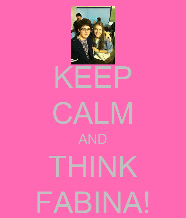 KEEP CALM AND THINK FABINA!