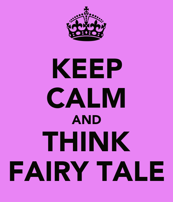KEEP CALM AND THINK FAIRY TALE