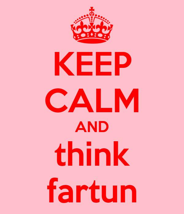 KEEP CALM AND think fartun