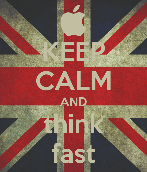 KEEP CALM AND think fast