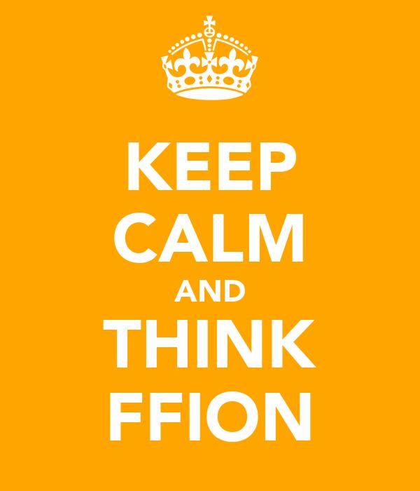 KEEP CALM AND THINK FFION