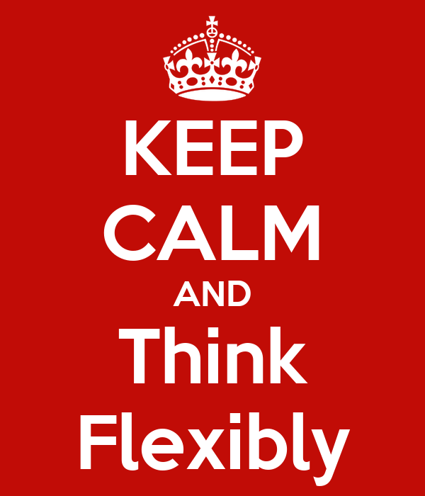 KEEP CALM AND Think Flexibly