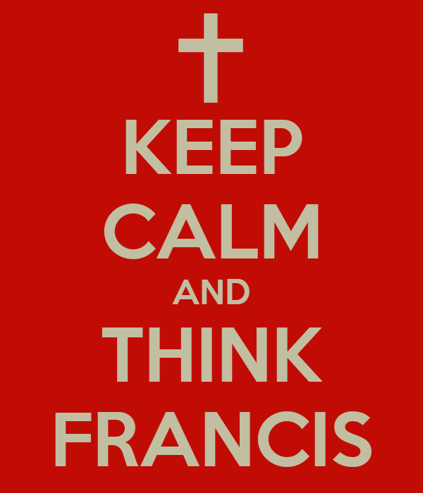 KEEP CALM AND THINK FRANCIS