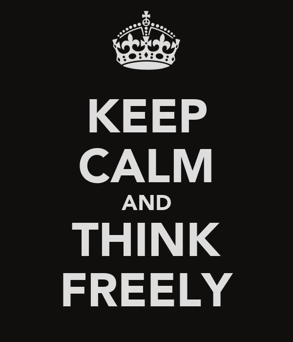 KEEP CALM AND THINK FREELY