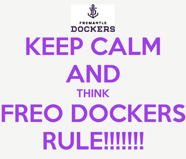 KEEP CALM AND THINK FREO DOCKERS RULE!!!!!!!