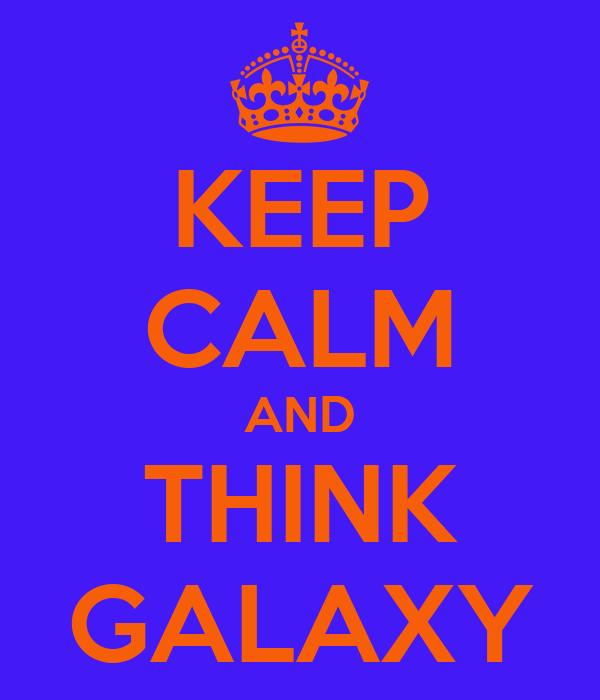 KEEP CALM AND THINK GALAXY