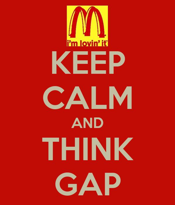 KEEP CALM AND THINK GAP