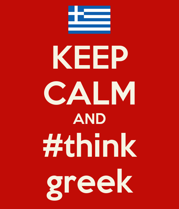 KEEP CALM AND #think greek