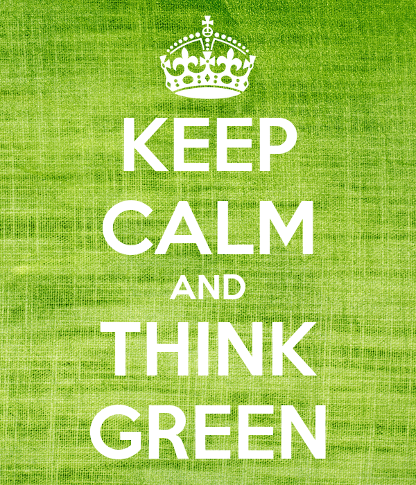 KEEP CALM AND THINK GREEN
