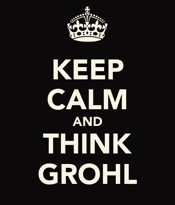 KEEP CALM AND THINK GROHL