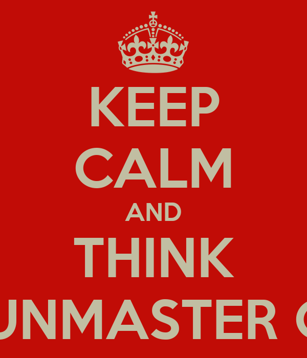 KEEP CALM AND THINK GUNMASTER G9