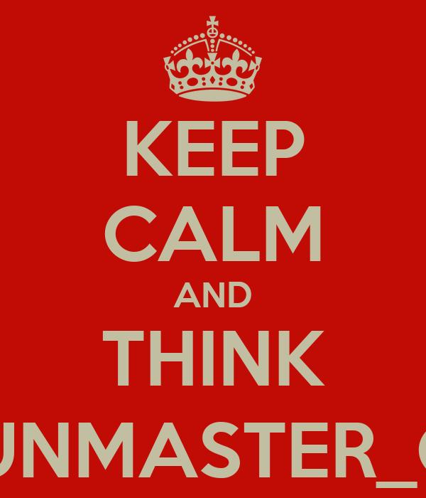 KEEP CALM AND THINK GUNMASTER_G9