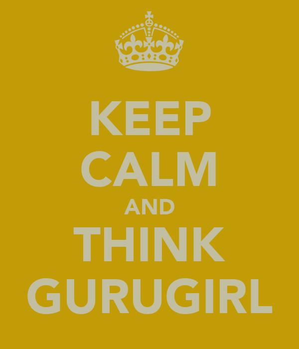 KEEP CALM AND THINK GURUGIRL
