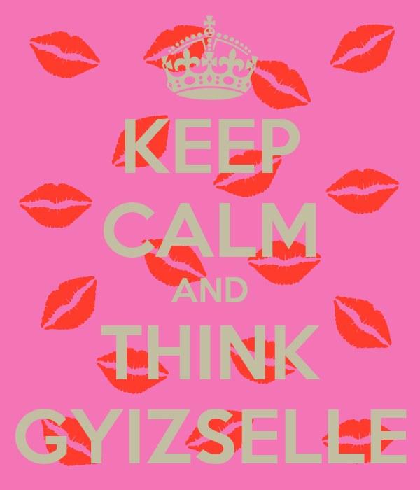 KEEP CALM AND THINK GYIZSELLE