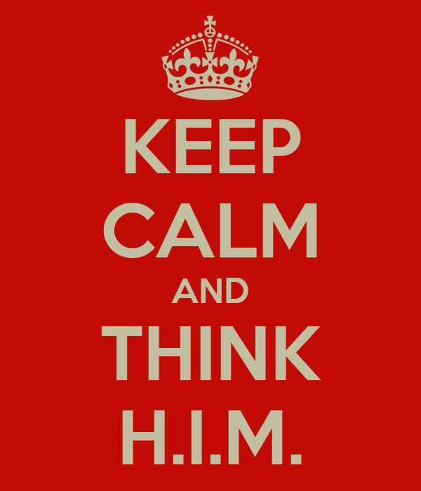 KEEP CALM AND THINK H.I.M.