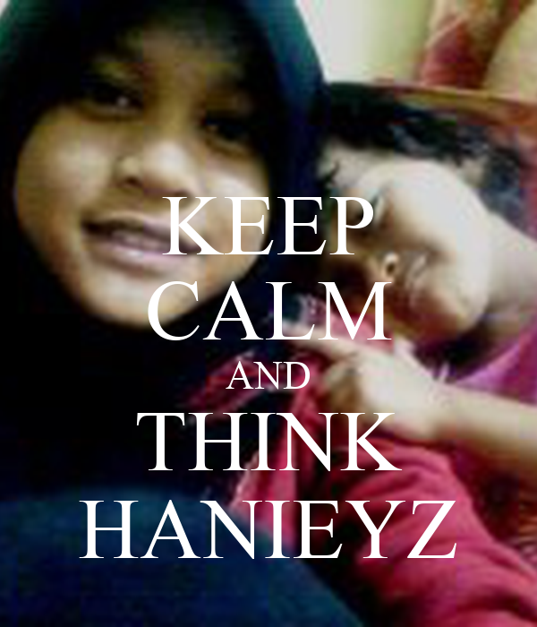 KEEP CALM AND THINK HANIEYZ