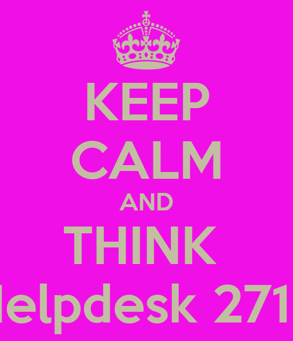 KEEP CALM AND THINK  Helpdesk 2715