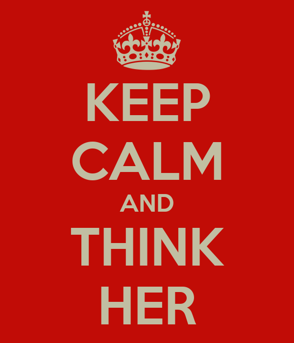 KEEP CALM AND THINK HER
