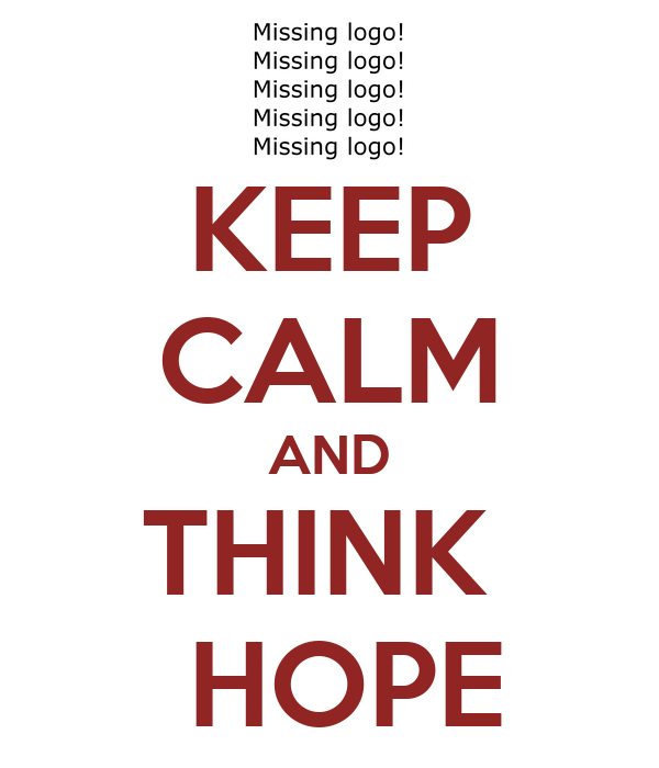 KEEP CALM AND THINK   HOPE