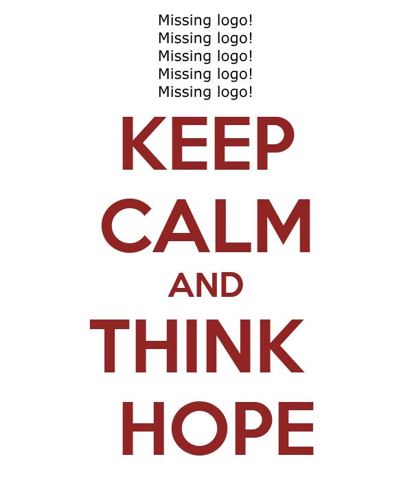 KEEP CALM AND THINK   HOPE