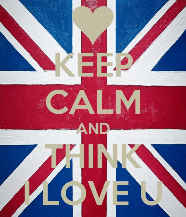 KEEP CALM AND THINK I LOVE U