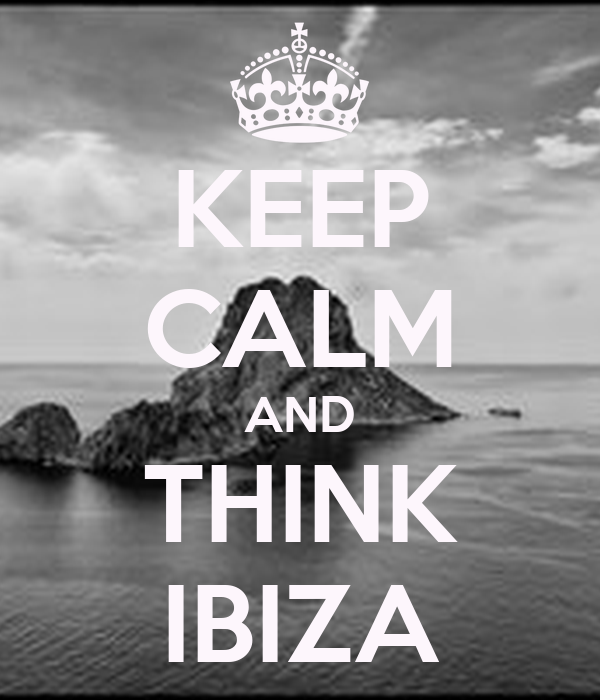 KEEP CALM AND THINK IBIZA
