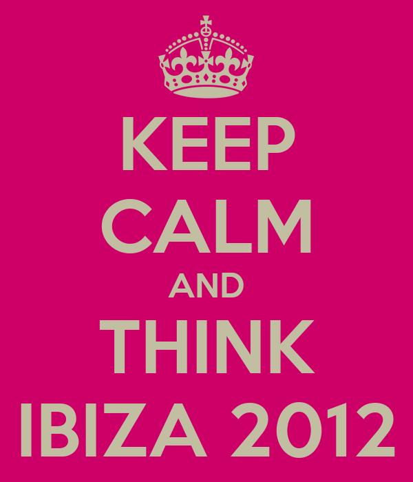 KEEP CALM AND THINK IBIZA 2012