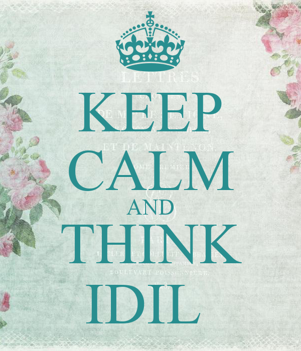 KEEP CALM AND THINK IDIL