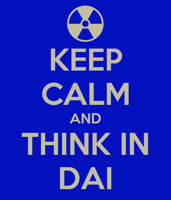 KEEP CALM AND THINK IN DAI