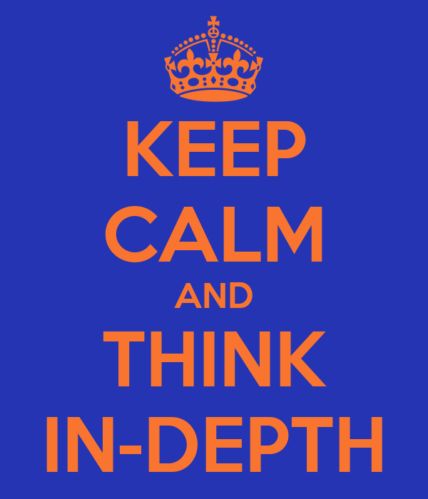 KEEP CALM AND THINK IN-DEPTH