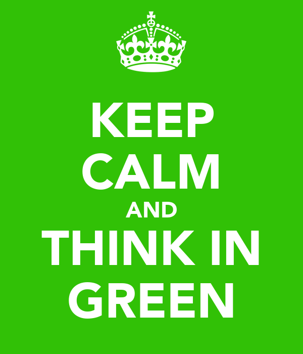 KEEP CALM AND THINK IN GREEN