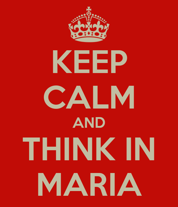 KEEP CALM AND THINK IN MARIA