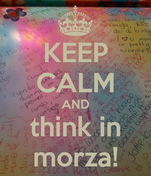 KEEP CALM AND think in morza!