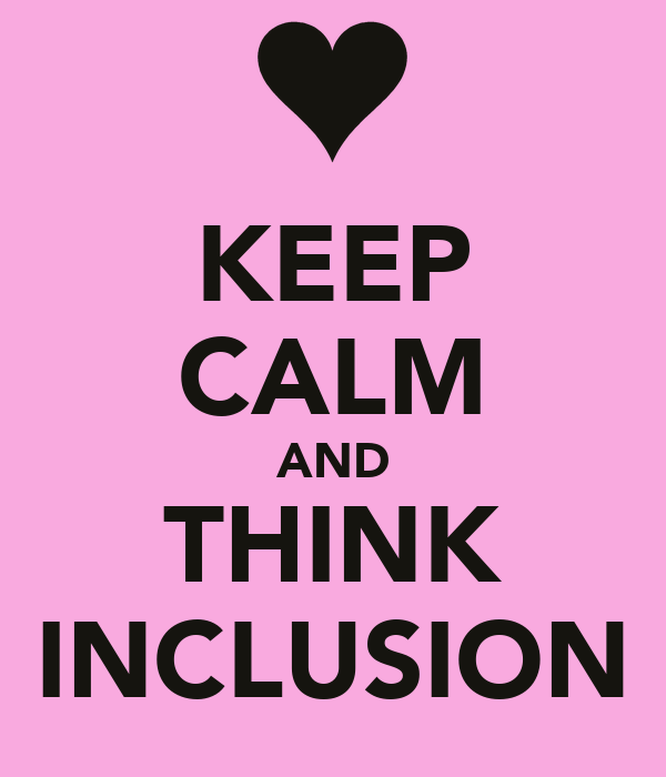 KEEP CALM AND THINK INCLUSION